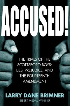 Accused! : the trials of the Scottsboro Boys : lies, prejudice, and the Fourteenth Amendment / Larry Dane Brimmer. - Larry Dane Brimmer.