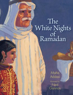 The white nights of Ramadan /  Maha Addasi ; illustrated by Ned Gannon. - Maha Addasi ; illustrated by Ned Gannon.