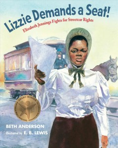 Lizzie demands a seat! : Elizabeth Jennings fights for streetcar rights / Beth Anderson ; illustrated by E.B. Lewis. - Beth Anderson ; illustrated by E.B. Lewis.