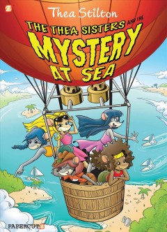 The Thea sisters and the mystery at sea! /  by Thea Stilton ; script by Franceso Savino ; translation by Nanette McGuinness ; art by Ryan Jampole.