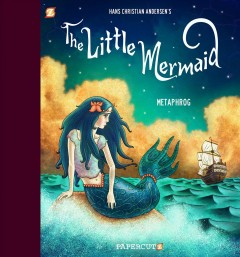 The little mermaid /  adapted by Metaphrog ; based on the tale by Hans Christian Andersen.