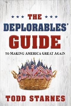 The Deplorables' guide to making America great again /  Todd Starnes.