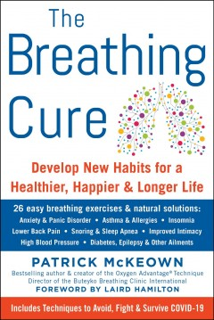 The breathing cure: develop new habits for a healthier, happier, and longer life / Patrick McKeown. - Patrick McKeown.