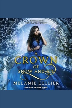 A crown of snow and ice : a retelling of the snow queen / Melanie Cellier. - Melanie Cellier.