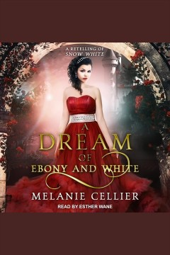 A dream of ebony and white : a retelling of Snow White / Melanie Cellier. - Melanie Cellier.