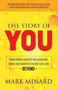 The story of you transforming adversity into adventure, taking your dreams to the next level and beyond /   Mark Minard. -  Mark Minard.