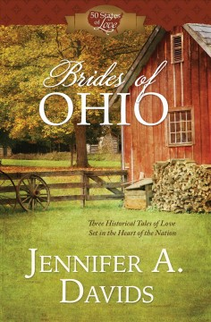 Brides of Ohio : three historical tales of love set in the heart of Ohio / Jennifer A. Davids.
