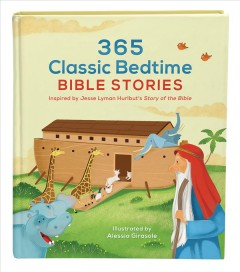 365 classic bedtime Bible stories : inspired by Jesse Lyman Hurlbut's Story of the Bible / illustrated by Alessia Girasole. - illustrated by Alessia Girasole.
