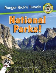 Ranger Rick goes to the national parks! /  Stacy Tornio & Ken Keffer. - Stacy Tornio & Ken Keffer.