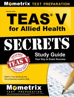 Secrets of the TEAS® V for allied health : secrets study guide : your key to exam success : TEAS V test review for the Test of Essential Academic Skills.