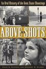 Above the Shots : an Oral History of the Kent State Shootings.