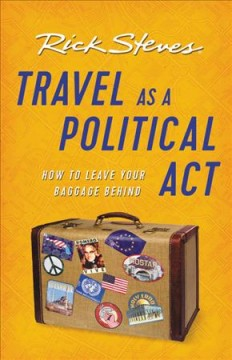 Rick Steves' travel as a political act /  Rick Steves.