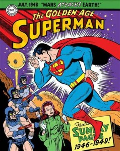 The golden age Superman : featuring Sunday Pages 1946-1949 / scripts by Jerry Siegel and Alvin Schwartz ; artwork by Wayne Boring ; edited and designed by Dean Mullaney.