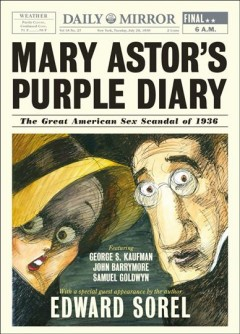Mary Astor's purple diary : the great American sex scandal of 1936 / Edward Sorel.