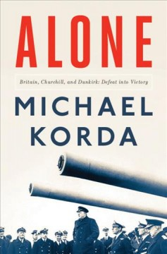 Alone : Britain, Churchill, and Dunkirk : defeat into victory / Michael Korda. - Michael Korda.