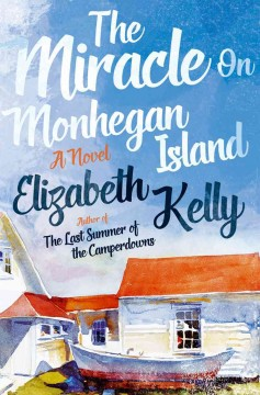The miracle on Monhegan Island : a novel / Elizabeth Kelly.