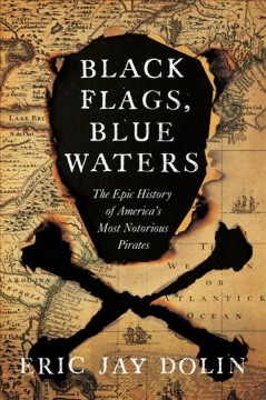Black flags, blue waters : the epic history of America's most notorious pirates / Eric Jay Dolin. - Eric Jay Dolin.