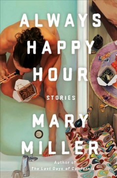 Always happy hour : stories / Mary Miller.