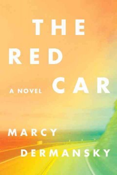 The red car /  Marcy Dermansky.
