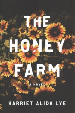 The honey farm : a novel / Harriet Alida Lye. - Harriet Alida Lye.