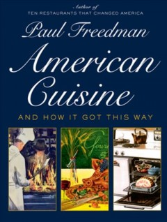 American cuisine : and how it got this way / Paul Freedman.