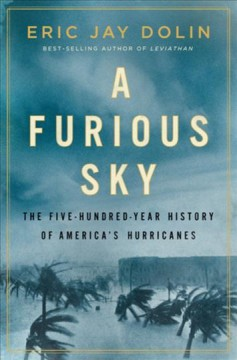A furious sky : the five-hundred-year history of America's hurricanes / Eric Jay Dolin.