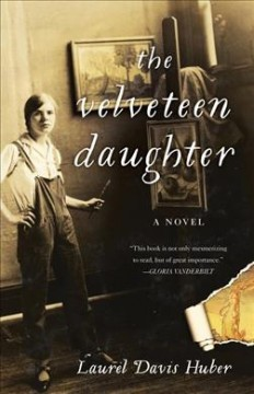 The velveteen daughter : a novel / Laurel Davis Huber. - Laurel Davis Huber.