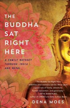 The Buddha sat right here : a family odyssey through India and Nepal / Dena Moes with diary excerpts by Clarabel Moes. - Dena Moes with diary excerpts by Clarabel Moes.