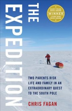The expedition : two parents risk life and family in an extraordinary quest to the South Pole / Chris Fagan. - Chris Fagan.