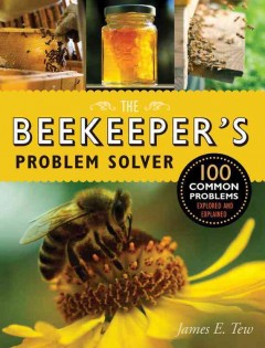 The beekeeper's problem solver : 100 common problems explored and explained / James E. Tew.