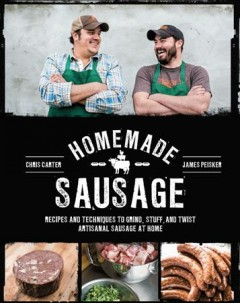 Homemade sausage : recipes and techniques to grind, stuff, and twist artisanal sausage at home / Chris Carter and James Peisker.