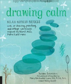 Drawing calm : relax, refresh, refocus with 20 drawing, painting, and collage workshops inspired by Klimt, Klee, Monet, and more / Susan Evenson.