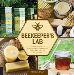 Beekeeper's lab : 52 family-friendly activities and experiments exploring the life of the hive / Kim Lehman. - Kim Lehman.