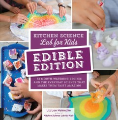 Kitchen science lab for kids : 52 mouth-watering recipes and the everyday science that makes them taste amazing / Liz Heinecke. - Liz Heinecke.