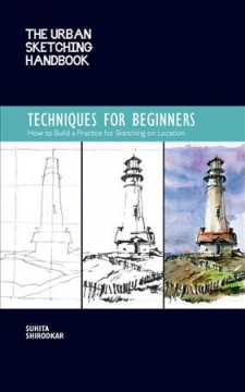 Techniques for beginners : how to build a practice for sketching on location / Suhita Shirodkar. - Suhita Shirodkar.