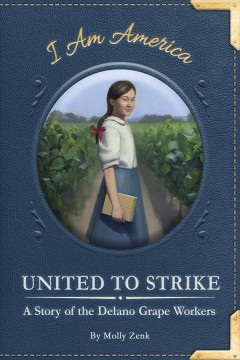 United to strike : a story of the Delano Grape workers / by Molly Zenk ; illustrated by Eric Freeberg. - by Molly Zenk ; illustrated by Eric Freeberg.