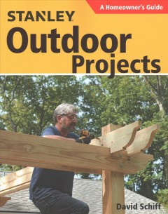 Stanley outdoor projects : a homeowner's guide / David Schiff.