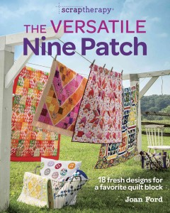 Scraptherapy the versatile nine patch : 18 fresh designs for a favorite quilt block / Joan Ford.
