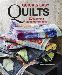 Quick & easy quilts : 20 machine quilting projects / Lynne Goldsworthy ; photography by Jan Baldwin. - Lynne Goldsworthy ; photography by Jan Baldwin.