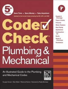 Code check plumbing & mechanical : an illustrated guide to the plumbing and mechanical codes / by Douglas Hansen, Skip Walker & Redwood Kardon ; illustrated by Paddy Morrissey.
