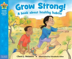 Grow strong! : a book about healthy habits / Cheri J. Meiners ; illustrated by Elizabeth Allen. - Cheri J. Meiners ; illustrated by Elizabeth Allen.