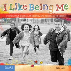 I like being me : poems about kindness, friendship, and making good choices / written by Judy Lalli. - written by Judy Lalli.