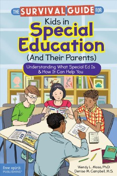 The survival guide for kids in special education (and their parents) : understanding what special ed is & how it can help you / by Wendy L. Moss, Ph.D., and Denise M. Campbell, M.S.