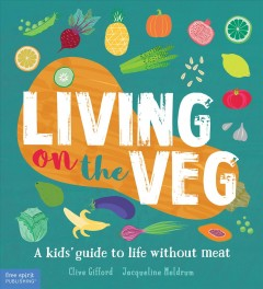 Living on the veg /  by Clive Gifford ; recipes by Jacqueline Meldrum.