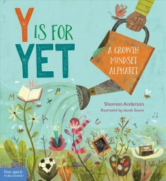 Y is for yet : a growth mindset alphabet / by Shannon Anderson ; illustrated by Jacob Souva. - by Shannon Anderson ; illustrated by Jacob Souva.