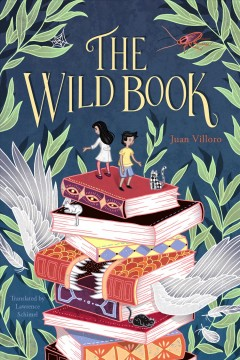 The wild book /  written by Juan Villoro ; translated from the Spanish by Lawrence Schimel ; illustrations by Eko. - written by Juan Villoro ; translated from the Spanish by Lawrence Schimel ; illustrations by Eko.