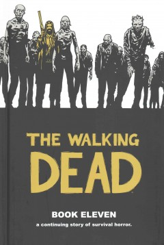 The walking dead book 11 : a continuing story of survival horror / created by Robert Kirkman ; Charlie Adlard, penciler, cover ; Stefefano Gaudiano, inker ; Cliff Rathburn, gray tones ; Rus Wooton, letterer. - created by Robert Kirkman ; Charlie Adlard, penciler, cover ; Stefefano Gaudiano, inker ; Cliff Rathburn, gray tones ; Rus Wooton, letterer.