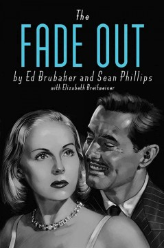 The fade out /  Ed Brubaker, Sean Phillips ; colors by Elizabeth Breitweiser.