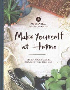 Make yourself at home : design your space to discover your true self / Moorea Seal ; photographys by Marissa Maharaj ; illustrations by Julia Manchik.