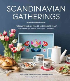 Scandinavian gatherings : from afternoon fika to midsummer feast : 70 simple recipes & crafts for everyday celebrations / Melissa Bahen ; photographs by Charity Burggraaf ; illustrations by Andrea Smith. - Melissa Bahen ; photographs by Charity Burggraaf ; illustrations by Andrea Smith.